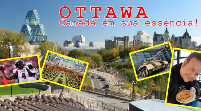 Ottawa – Canadá em sua essência!