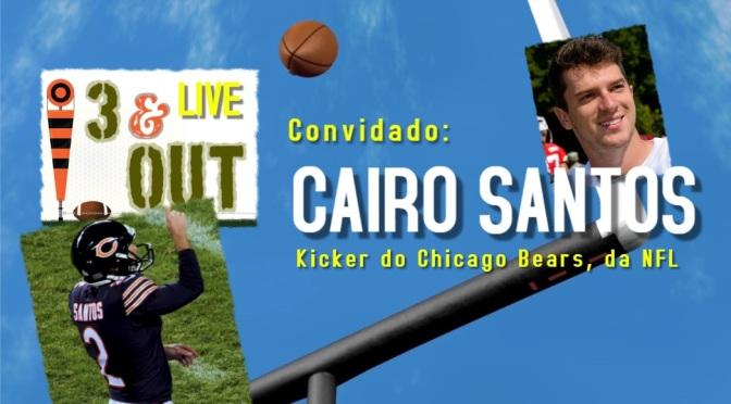 Live 3 & OUT: Cairo Santos